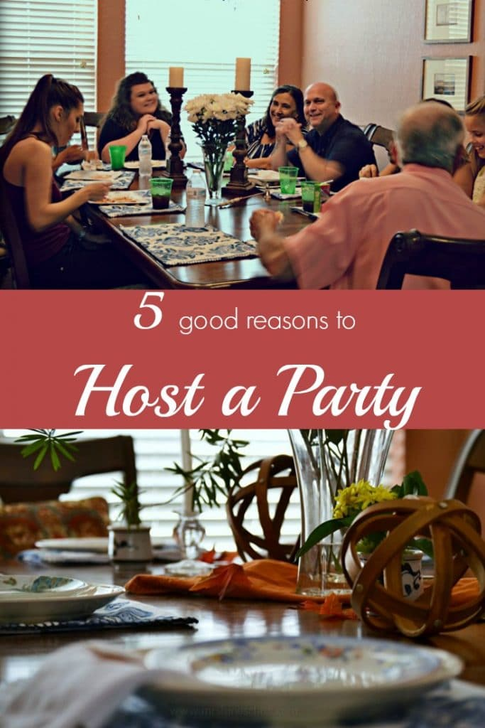 We can come up with all kinds of reasons not to host a party, but I've got 5 Good Reasons Why You SHOULD! Hint: You won't have to entertain